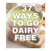 37 Ways To go Dairy Free (37 สูตรอาหารทางเลือก ปราศจากนมวัว)